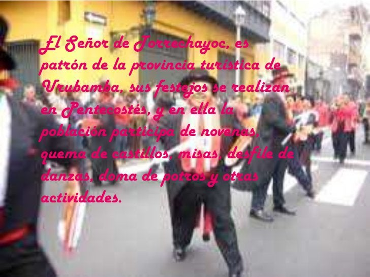 El Señor de Torrechayoc, es patrón de la provincia turística de Urubamba, sus festejos se realizan en Pentecostés, y en el...
