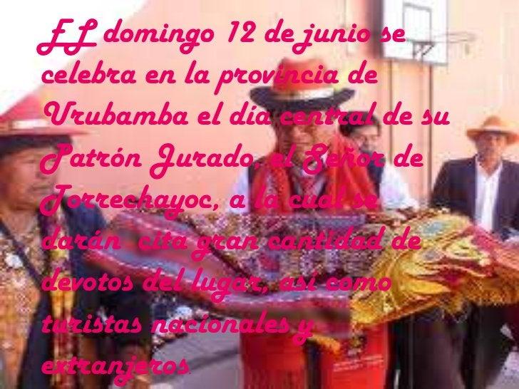 EL domingo 12 de junio se celebra en la provincia de Urubamba el día central de su Patrón Jurado, el Señor de Torrechayoc,...