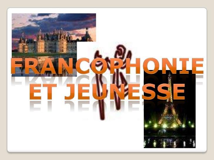 Francophonie et JEUNESSE<br />