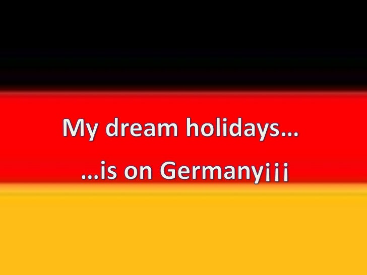 My dreamholidays…<br />…isonGermany¡¡¡<br />