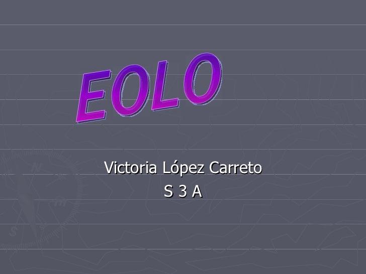 Victoria López Carreto S 3 A EOLO