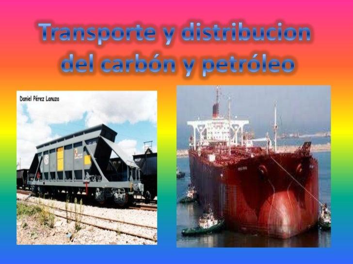 Transporte y distribucion <br />del carbón y petróleo<br />