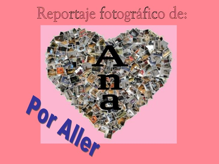 Ana Reportaje fotográfico de: Por Aller