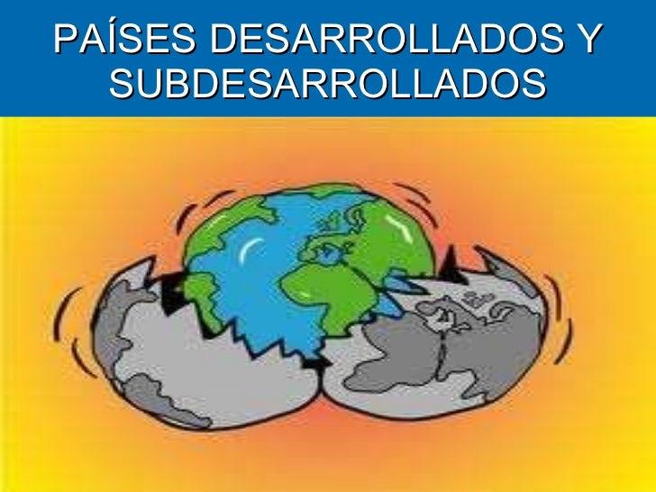 PAÍSES DESARROLLADOS Y SUBDESARROLLADOS