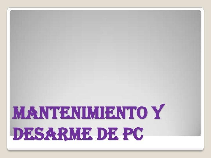 MANTENIMIENTO Y DESARME DE PC<br />