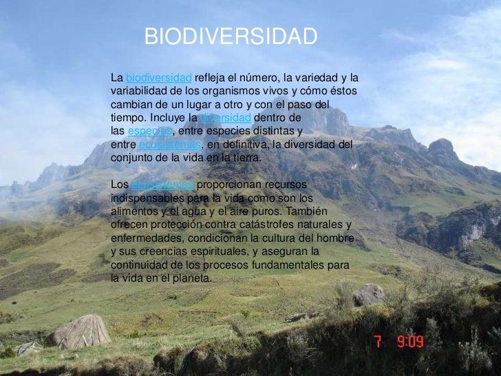 BIODIVERSIDADLa biodiversidad refleja el número, la variedad y lavariabilidad de los organismos vivos y cómo éstoscambian ...