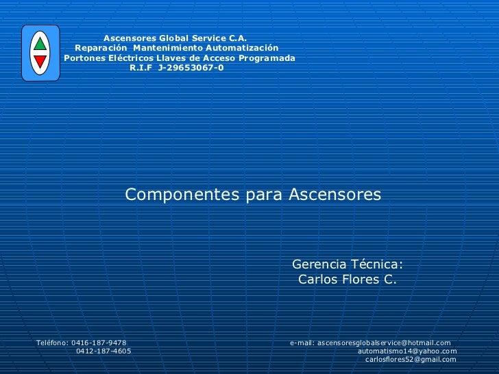 Teléfono: 0416-187-9478  e-mail: ascensoresglobalservice@hotmail.com  0412-187-4605  automatismo14@yahoo.com  carlosflores...