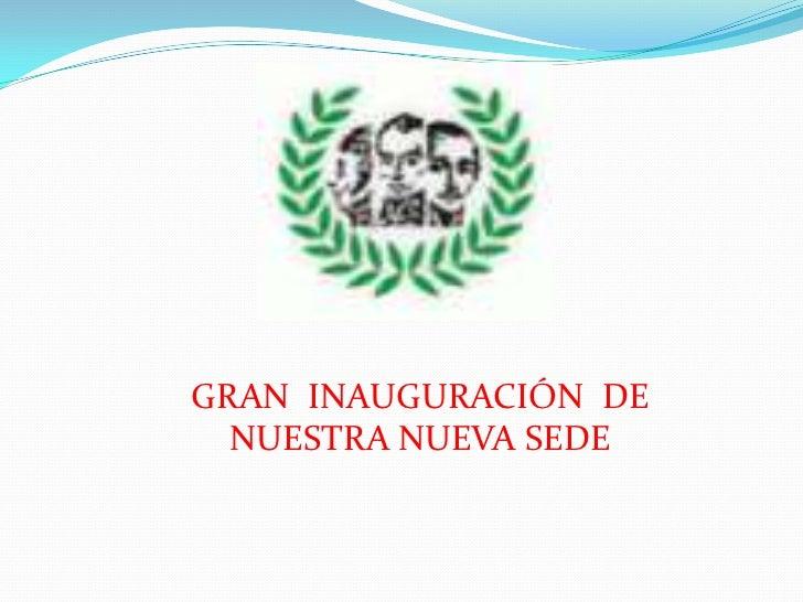 GRAN  INAUGURACIÓN  DE NUESTRA NUEVA SEDE <br />