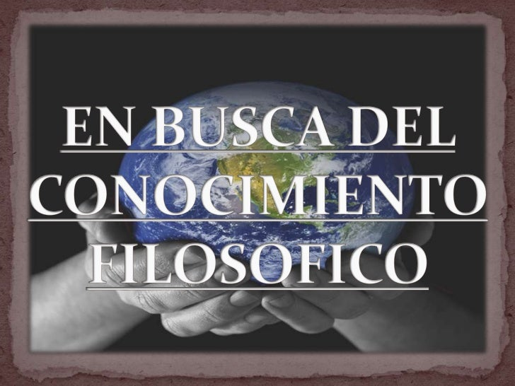 EN BUSCA DEL CONOCIMIENTO FILOSOFICO<br />
