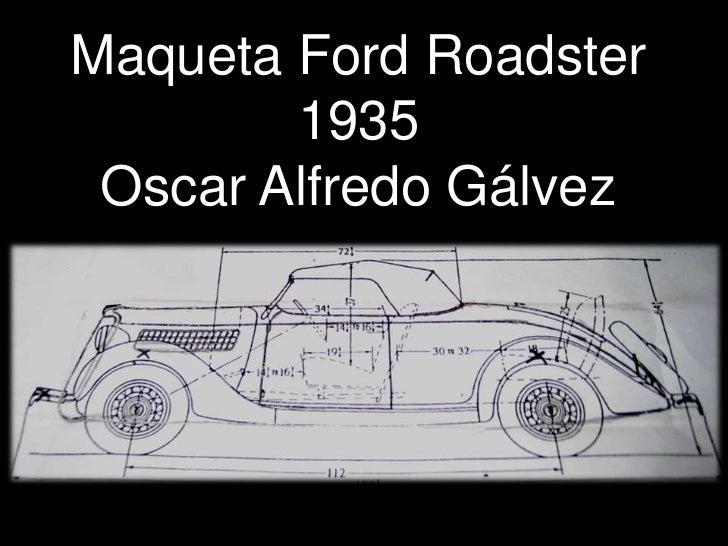 Maqueta Ford Roadster 1935<br />Oscar Alfredo Gálvez<br />