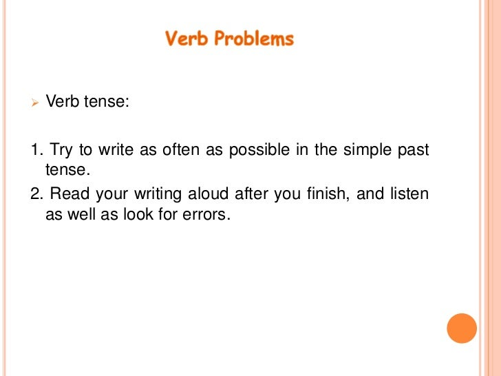 VerbProblems<br /><ul><li>Verb tense:</li></ul>1. Try to write as often as possible in the simple past tense.<br />2. Read...