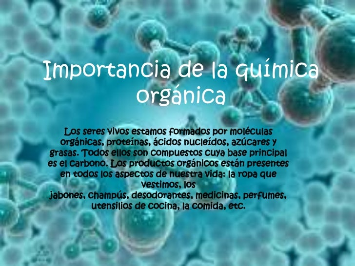 Importancia de la química orgánica<br />Los seres vivos estamos formados por moléculas orgánicas, proteínas, ácidos nucleí...