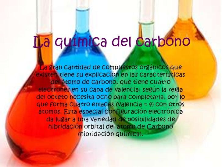 La química del carbono<br />La gran cantidad de compuestos orgánicos que existen tiene su explicación en las característic...