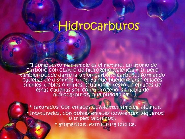 Hidrocarburos<br />El compuesto más simple es el metano, un átomo de carbono con cuatro de hidrógeno (valencia = 1), pero ...