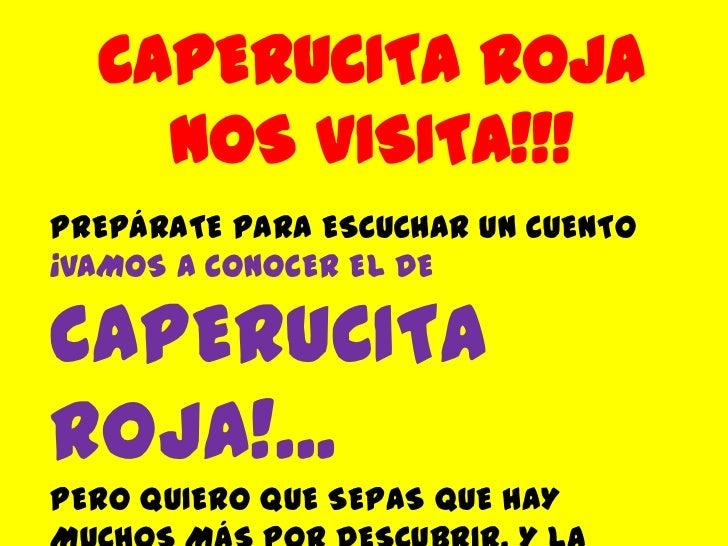 CAPERUCITA ROJA NOS VISITA!!!<br />PREPÁRATE PARA ESCUCHAR UN CUENTO<br />¡VAMOS A CONOCER EL DE CAPERUCITA ROJA!...<br />...