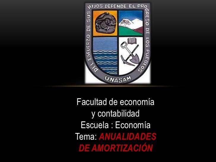 Facultad de economía y contabilidad<br />Escuela : Economía<br />Tema: ANUALIDADES DE AMORTIZACIÓN<br />