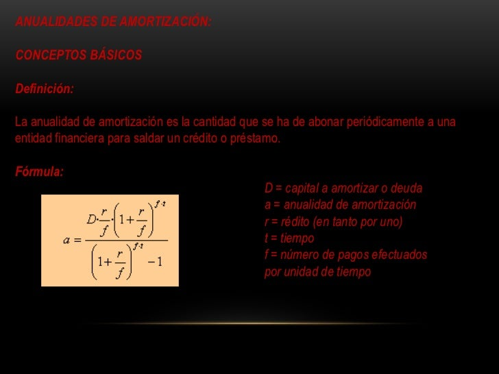 ANUALIDADES DE AMORTIZACIÓN: <br />CONCEPTOS BÁSICOS <br />Definición:<br />La anualidad de amortización es la cantidad qu...