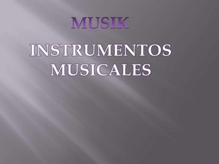 MUSIK<br />INSTRUMENTOS <br />MUSICALES<br />