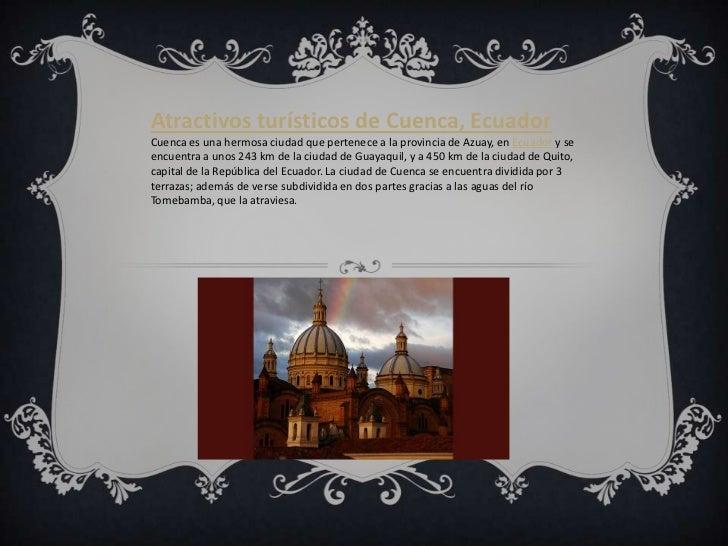 Atractivos turísticos de Cuenca, Ecuador<br />Cuenca es una hermosa ciudad que pertenece a la provincia de Azuay, en Ecuad...