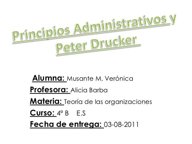 Principios Administrativos y Peter Drucker <br />Alumna: Musante M. Verónica<br />Profesora: Alicia Barba<br />Materia: Te...