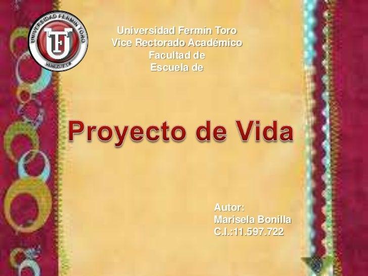 Universidad Fermín Toro<br />Vice Rectorado Académico<br />Facultad de <br />Escuela de<br />Proyecto de Vida<br />Autor:<...