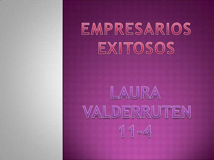 EMPRESARIOS<br />EXITOSOS<br />LAURA <br />VALDERRUTEN<br />11-4<br />