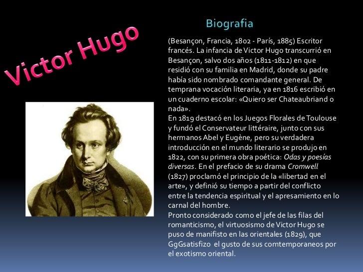 Biografia<br />(Besançon, Francia, 1802 - París, 1885) Escritor francés. La infancia de Victor Hugo transcurrió en Besanço...