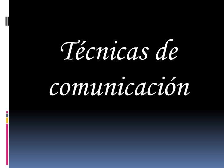 Técnicas de comunicación<br />