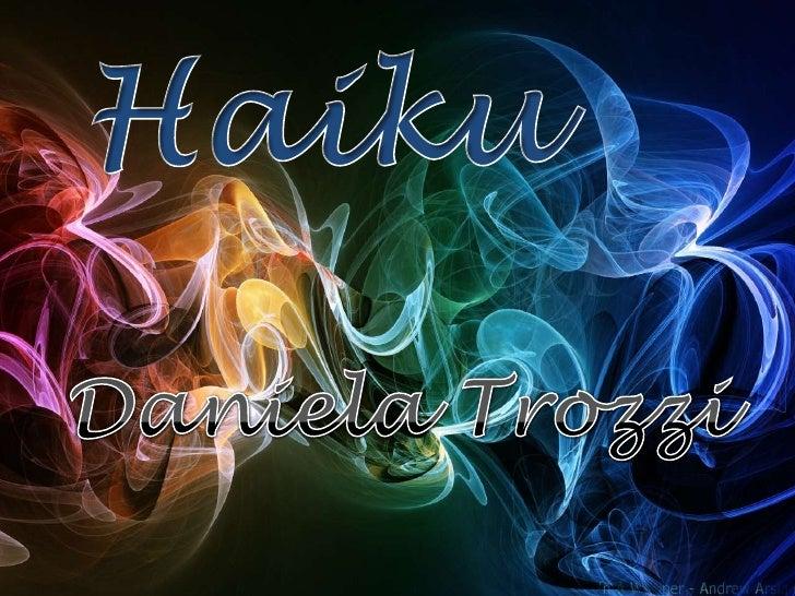 Haiku<br />Daniela Trozzi<br />