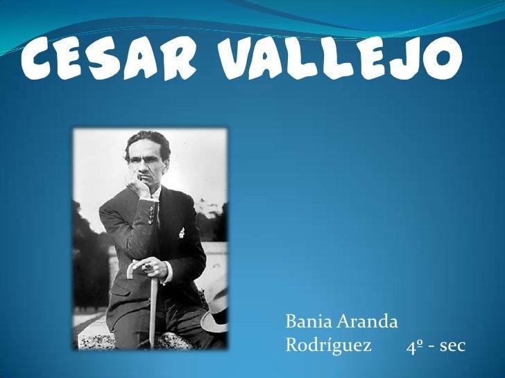 CESAR VALLEJO <br />Bania Aranda Rodríguez       4º - sec<br />