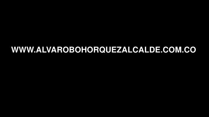 Mi discurso Político   WWW.ALVAROBOHORQUEZALCALDE.COM.CO   Mis razones Ejes programaticos       Mi perfil Nuestro Municipi...
