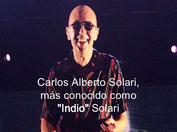 """Carlos Alberto Solari, más conocido como """"Indio"""" Solari <br />"""
