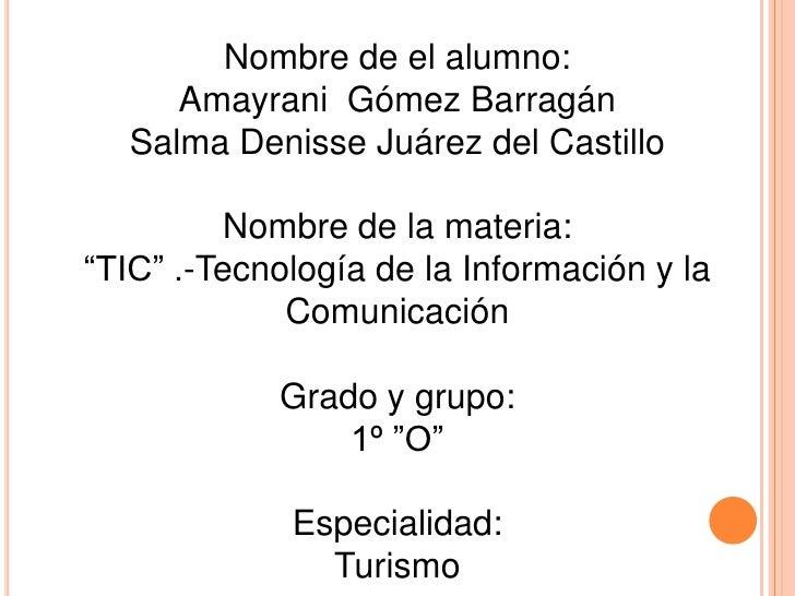 Nombre de el alumno: <br />Amayrani  Gómez Barragán<br />Salma Denisse Juárez del Castillo<br />Nombre de la materia: <br ...