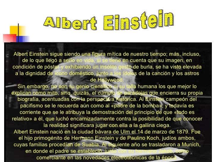 Albert Einstein  Albert Einstein sigue siendo una figura mítica de nuestro tiempo; más, incluso, de lo que llegó a serlo e...