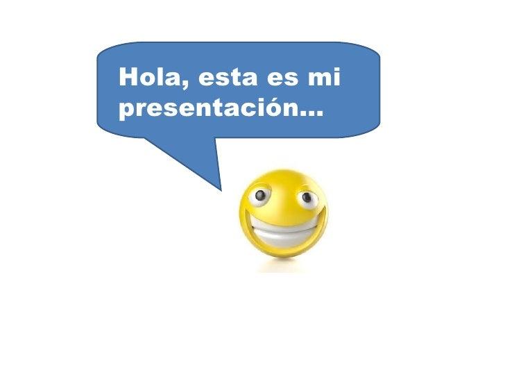 Hola, esta es mi presentación…