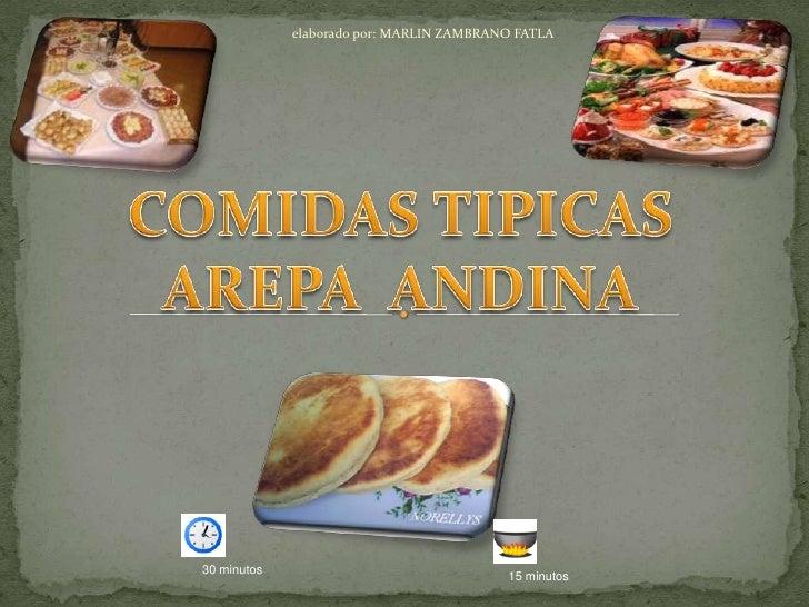 elaborado por: MARLIN ZAMBRANO FATLA <br />COMIDAS TIPICAS<br />AREPA  ANDINA<br />30 minutos <br />  15 minutos <br />