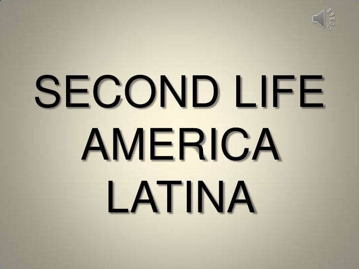 SECOND LIFE AMERICA LATINA <br />