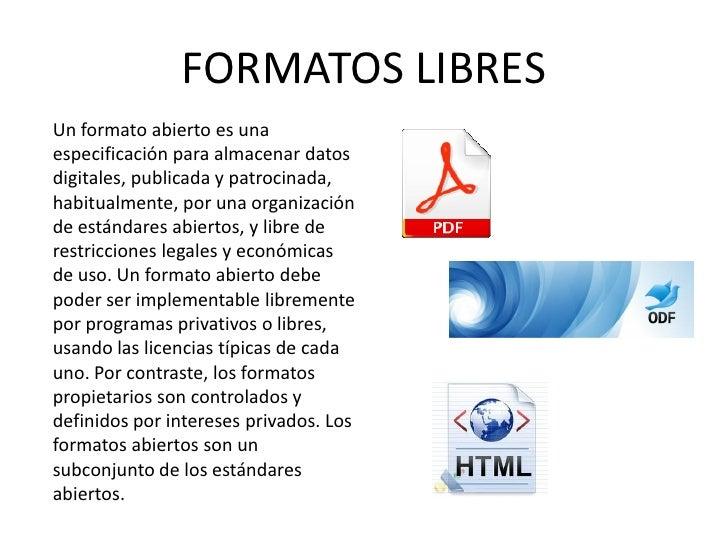 FORMATOS LIBRESUn formato abierto es unaespecificación para almacenar datosdigitales, publicada y patrocinada,habitualment...