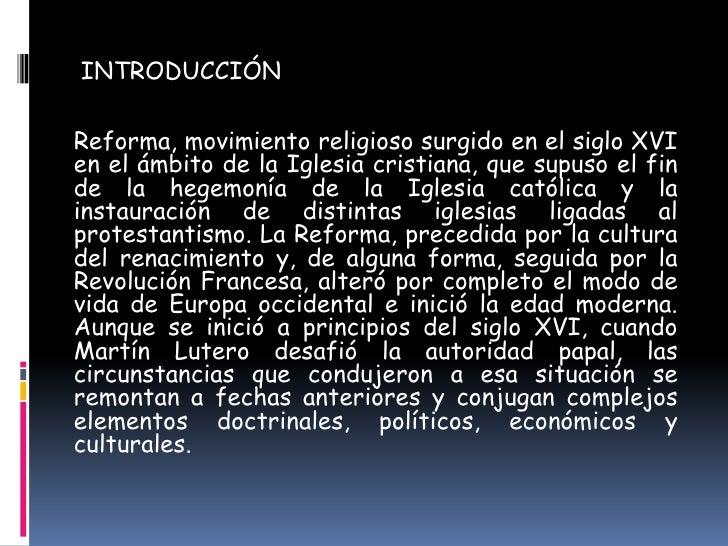 INTRODUCCIÓN <br />Reforma, movimiento religioso surgido en el siglo XVI en el ámbito de la Iglesia cristiana, que supuso ...