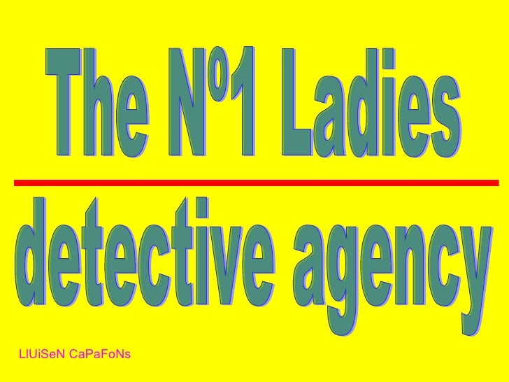 essay the no.1 ladies detective agency  · have you ever been in africa the book i'm reading is the no1 ladies detective agency mma ramotswe, was the first detective agency in her country.