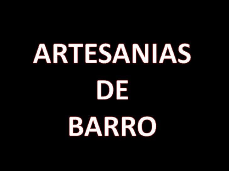 ARTESANIAS<br />DE<br />BARRO<br />