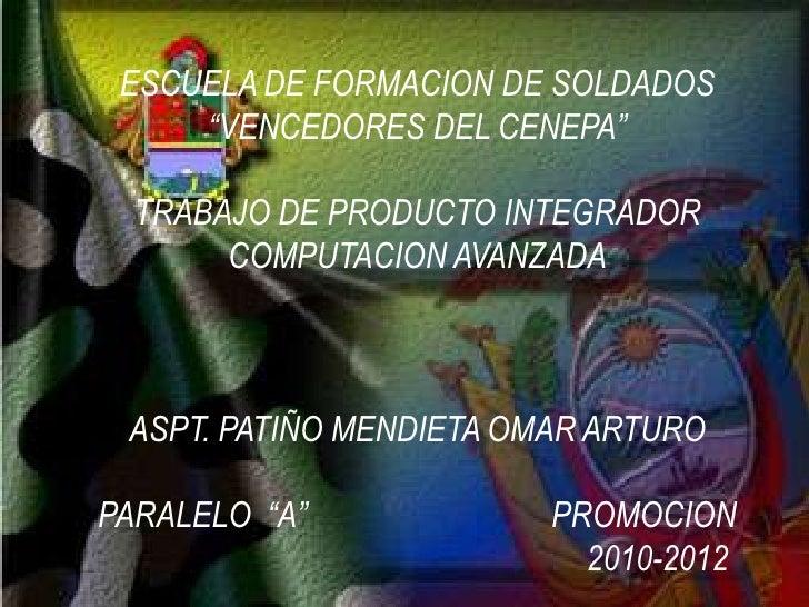 """ESCUELA DE FORMACION DE SOLDADOS<br />""""VENCEDORES DEL CENEPA""""<br />TRABAJO DE PRODUCTO INTEGRADOR <br />COMPUTACION AVANZA..."""