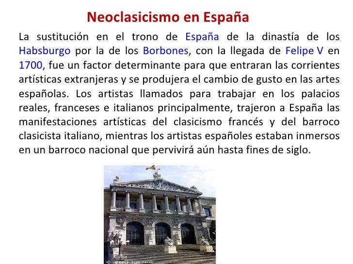 Neoclasicismo en España La sustitución en el trono de  España  de la dinastía de los  Habsburgo  por la de los  Borbones ,...