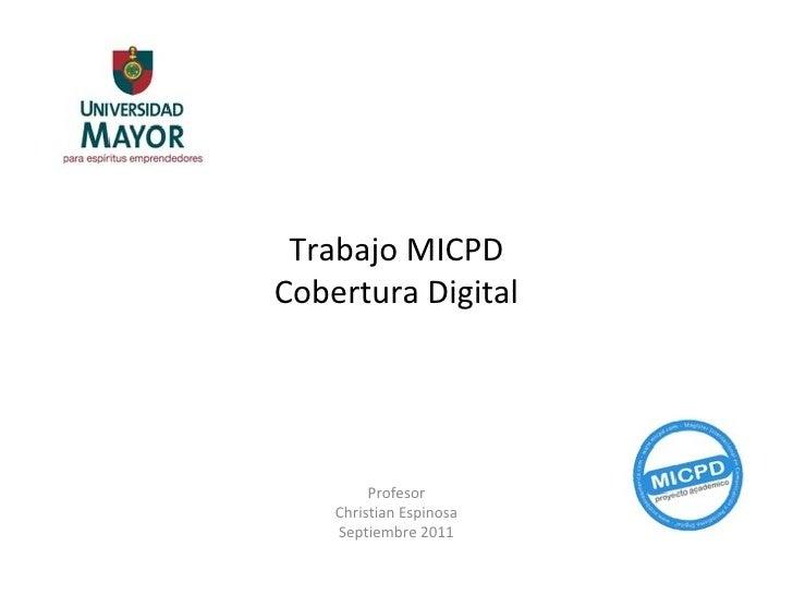 Trabajo MICPD Cobertura Digital Profesor Christian Espinosa Septiembre 2011