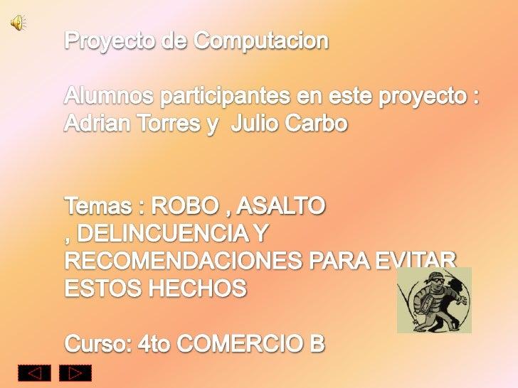 Proyecto de Computacion<br />Alumnos participantes en este proyecto : Adrian Torres y  Julio Carbo<br />Temas : ROBO , ASA...