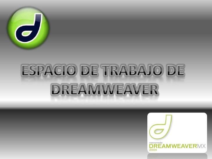 ESPACIO DE TRABAJO DE<br /> DREAMWEAVER<br />