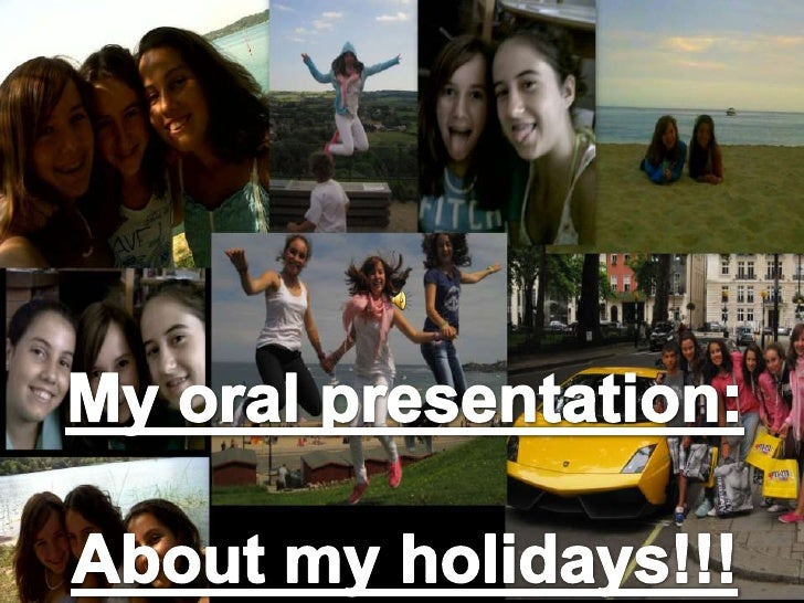 My oral presentation:<br />About my holidays!!!<br />
