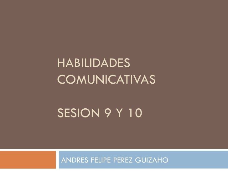 HABILIDADES COMUNICATIVAS SESION 9 Y 10 ANDRES FELIPE PEREZ GUIZAHO