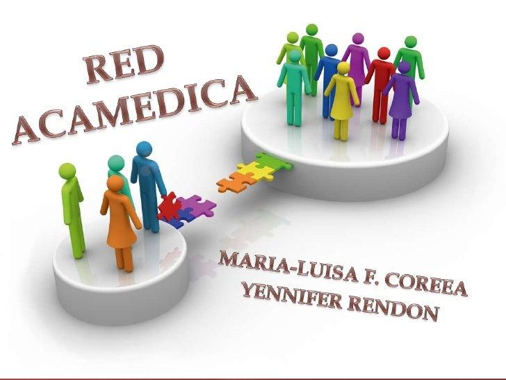La red académica se define como:• Un mecanismo de apoyo• Un intercambio de información• Una comunidad de  comunicación hor...