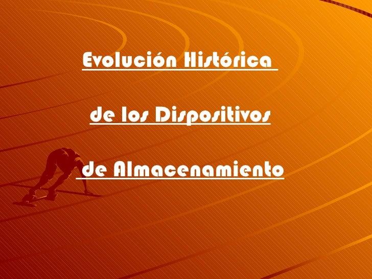 Evolución Histórica  de los Dispositivos de Almacenamiento